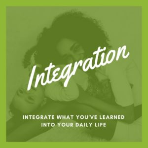 Integration: Integrate what you've learned into your daily life